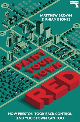 Paint Your Town Red: How Preston Took Back Control and Your Town Can Too by Matthew Brown