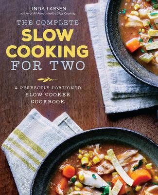 The Complete Slow Cooking for Two Cookbook by Linda Larsen