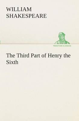 The Third Part of Henry the Sixth by William Shakespeare
