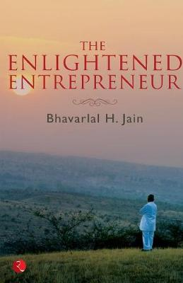 The Enlightened Entrepreneur by Bhavarlal H. Jain