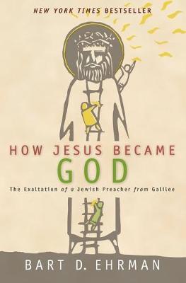How Jesus Became God by Bart D. Ehrman