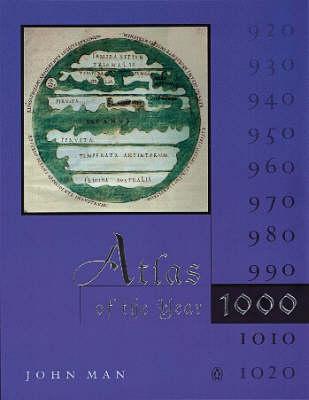 Atlas of the Year 1000 by John Man