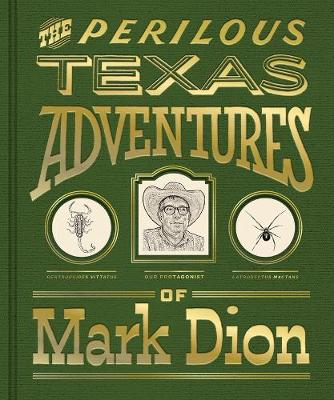 The Perilous Texas Adventures of Mark Dion by Mark Dion