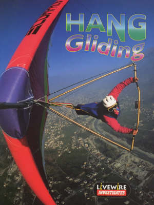 Livewire Investigates Hang Gliding by Henry Billings