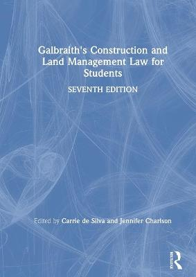 Galbraith's Construction and Land Management Law for Students by Carrie de Silva
