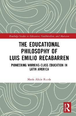 The Educational Philosophy of Luis Emilio Recabarren: Pioneering Working-Class Education in Latin America book
