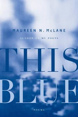 This Blue by Maureen N. McLane