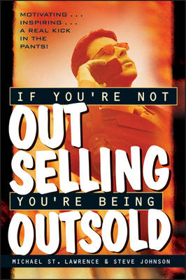 If You're Not Out Selling, You're Being Outsold by Michael St. Lawrence