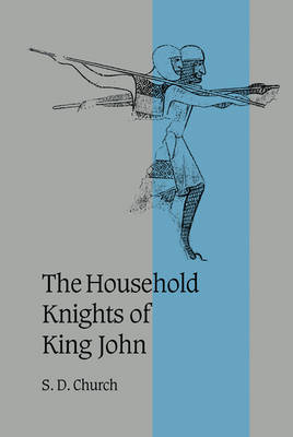 The Household Knights of King John by S. D. Church
