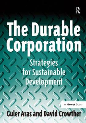 The Durable Corporation: Strategies for Sustainable Development by Professor Guler Aras