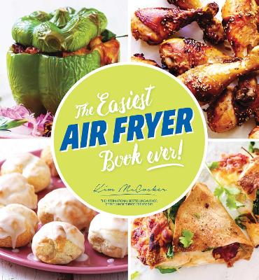 The Easiest Air Fryer Book Ever! by Kim McCosker