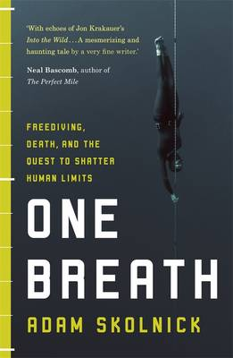 One Breath: Freediving, Death And The Quest To Shatter HumanLimits book