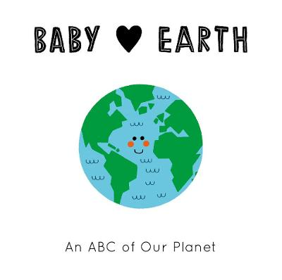Baby Loves: Earth: An ABC of Our Planet by Teresa Bellon