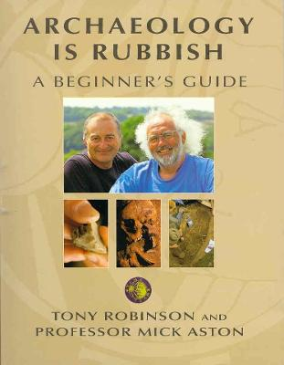Archaeology is Rubbish (Time Team) by Sir Tony Robinson