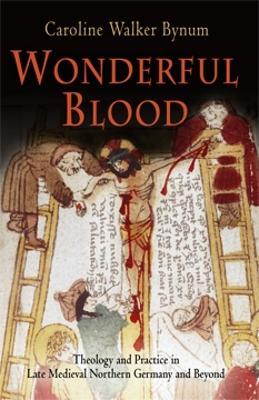 Wonderful Blood by Caroline Walker Bynum