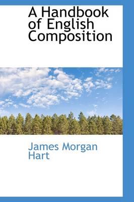 A Handbook of English Composition by James Morgan Hart