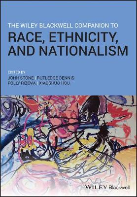 The Wiley Blackwell Companion to Race, Ethnicity, and Nationalism by John Stone