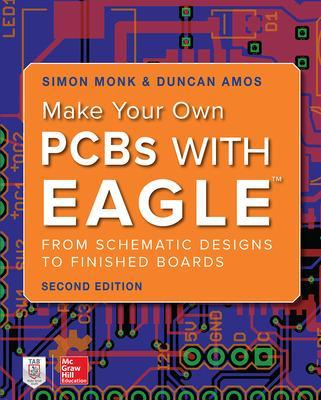 Make Your Own PCBs with EAGLE: From Schematic Designs to Finished Boards by Simon Monk