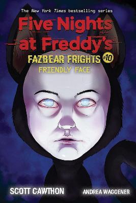 Friendly Face (Five Nights at Freddy's: Fazbear Frights #10) by Scott Cawthon