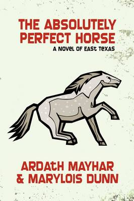 The Absolutely Perfect Horse: A Novel of East Texas by Ardath Mayhar