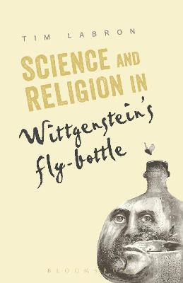 Science and Religion in Wittgenstein's Fly-Bottle by Tim Labron