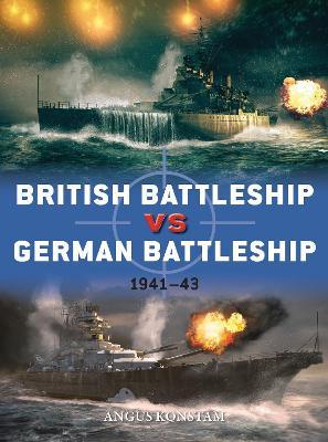British Battleship vs German Battleship: 1941-43 by Angus Konstam