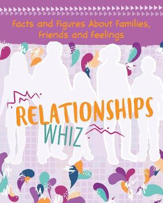Relationships Whiz: Facts and Figures About Families, Friends and Feelings by Elizabeth Raum