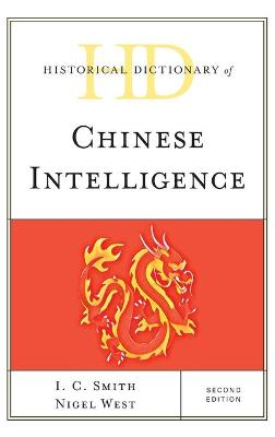 Historical Dictionary of Chinese Intelligence by I. C. Smith