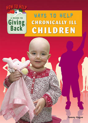 Ways to Help Chronically Ill Children by Tammy Gagne