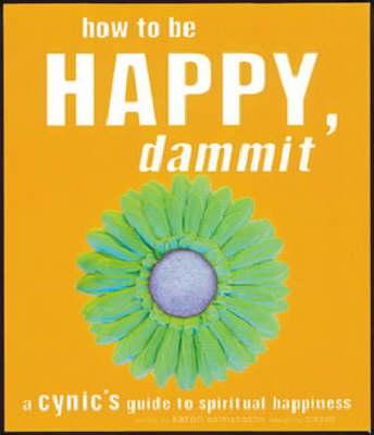 How To Be Happy Dammit by Karen Salmansohn