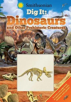 Smithsonian Dig It: Dinosaurs & Other Prehistoric Creatures by Corinna Bechko