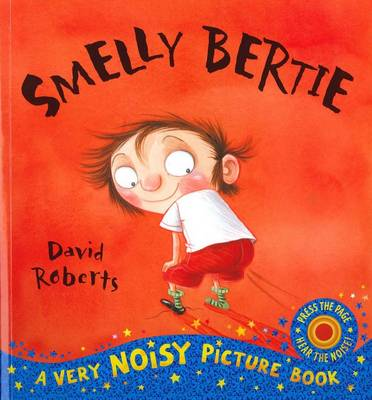 Smelly Bertie: A Very Noisy Picture Book by David Roberts