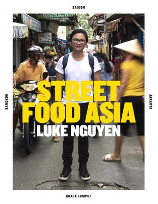 Luke Nguyen's Street Food Asia by Luke Nguyen