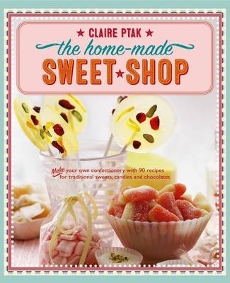 Home-Made Sweet Shop by Claire Ptak