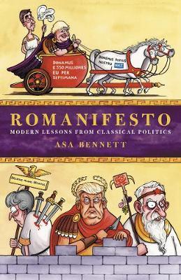 Romanifesto: Modern Lessons from Classical Politics by Asa Bennett
