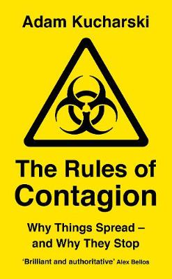 The Rules of Contagion: Why Things Spread - and Why They Stop by Adam Kucharski