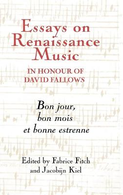 Essays on Renaissance Music in Honour of David Fallows by Fabrice Fitch