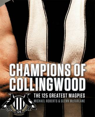 Champions of Collingwood: The 125 Greatest Magpies book