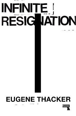 Infinite Resignation by Eugene Thacker