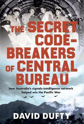 The Secret Code-Breakers of Central Bureau by David Dufty