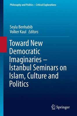 Toward New Democratic Imaginaries - Istanbul Seminars on Islam, Culture and Politics by Seyla Benhabib