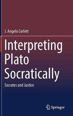 Interpreting Plato Socratically by J. Angelo Corlett