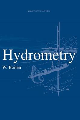Hydrometry: IHE Delft Lecture Note Series by W. Boiten