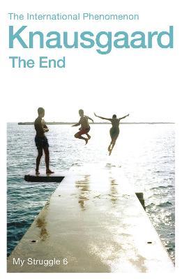 The End: My Struggle Book 6 by Karl Ove Knausgaard