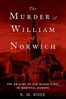The Murder of William of Norwich by E. M. Rose