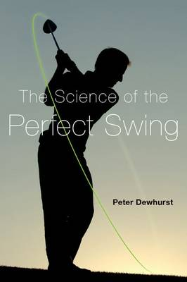 The Science of the Perfect Swing by Peter Dewhurst