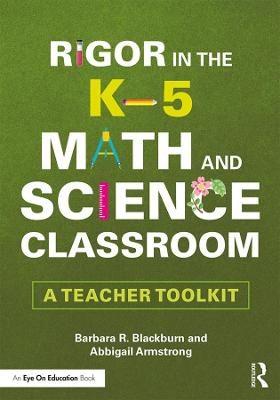 Rigor in the K-5 Math and Science Classroom: A Teacher Toolkit book