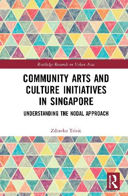 Community Arts and Culture Initiatives in Singapore: Understanding the Nodal Approach book