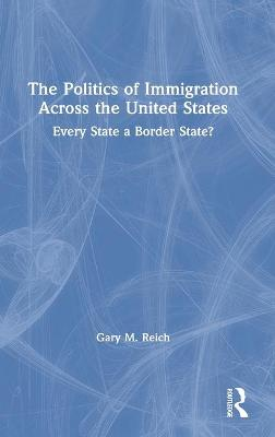 The Politics of Immigration Across the United States: Every State a Border State? book