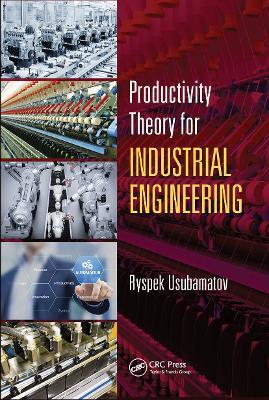 Productivity Theory for Industrial Engineering by Ryspek Usubamatov
